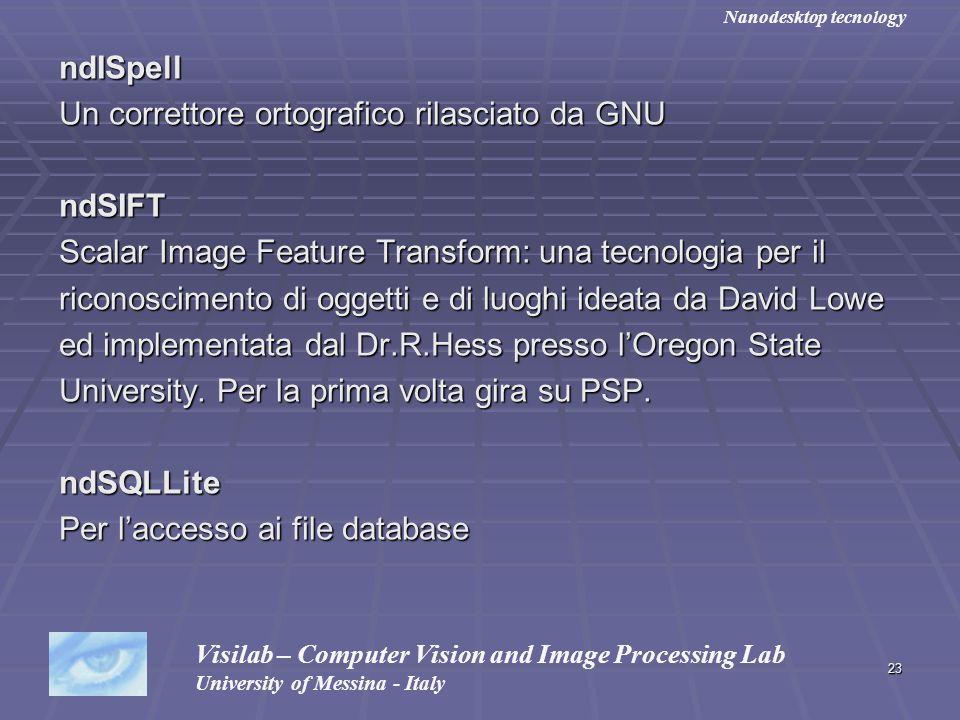 23 ndISpell Un correttore ortografico rilasciato da GNU ndSIFT Scalar Image Feature Transform: una tecnologia per il riconoscimento di oggetti e di lu
