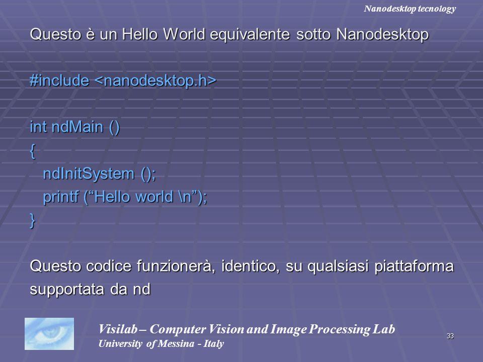 33 Questo è un Hello World equivalente sotto Nanodesktop #include #include int ndMain () { ndInitSystem (); ndInitSystem (); printf (Hello world \n);