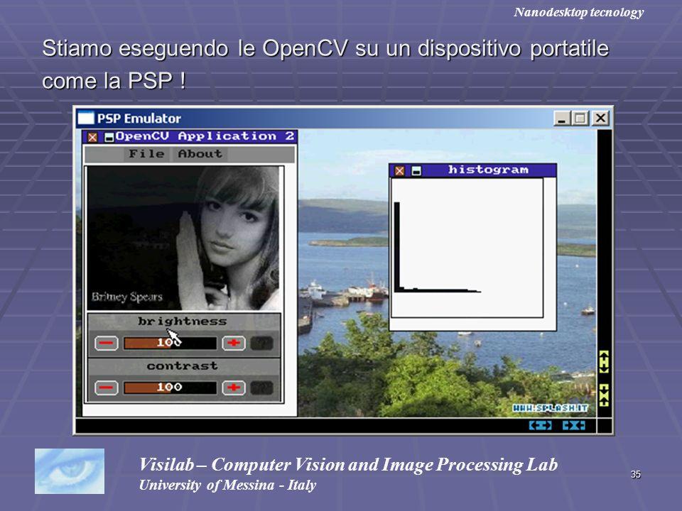 35 Stiamo eseguendo le OpenCV su un dispositivo portatile come la PSP ! Visilab – Computer Vision and Image Processing Lab University of Messina - Ita