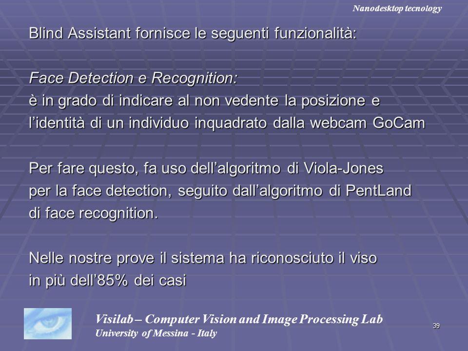 39 Blind Assistant fornisce le seguenti funzionalità: Face Detection e Recognition: è in grado di indicare al non vedente la posizione e lidentità di