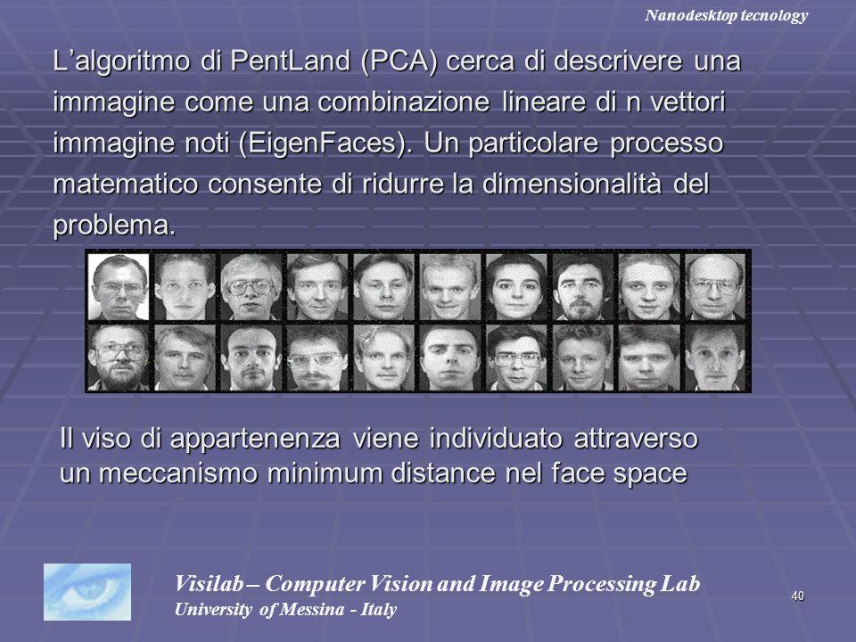 40 Lalgoritmo di PentLand (PCA) cerca di descrivere una immagine come una combinazione lineare di n vettori immagine noti (EigenFaces). Un particolare
