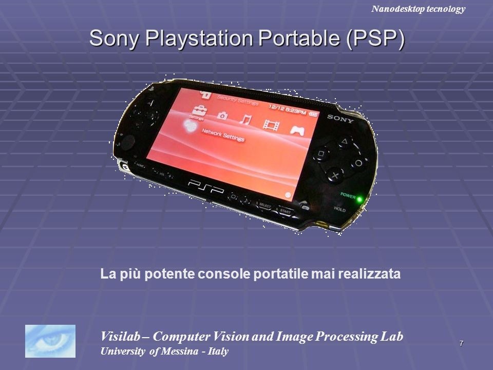 7 Sony Playstation Portable (PSP) Visilab – Computer Vision and Image Processing Lab University of Messina - Italy Nanodesktop tecnology La più potent