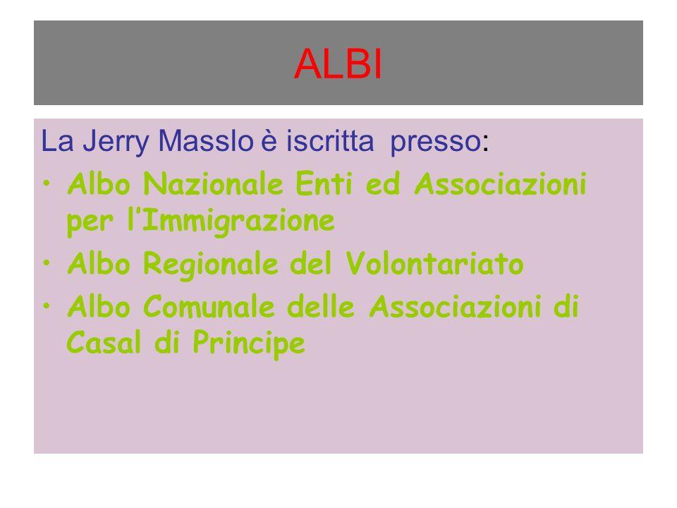 ALBI La Jerry Masslo è iscritta presso: Albo Nazionale Enti ed Associazioni per lImmigrazione Albo Regionale del Volontariato Albo Comunale delle Associazioni di Casal di Principe