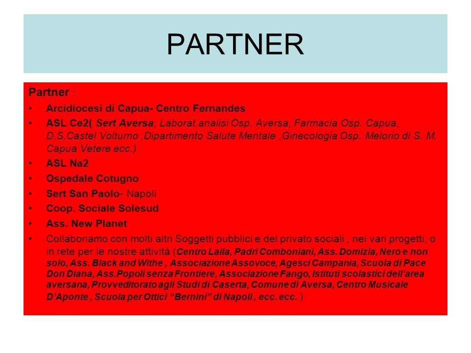 PARTNER Partner : Arcidiocesi di Capua- Centro Fernandes ASL Ce2( Sert Aversa, Laborat.analisi Osp.