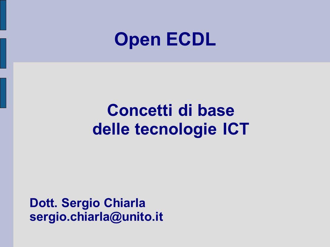 Open ECDL Concetti di base delle tecnologie ICT Dott. Sergio Chiarla sergio.chiarla@unito.it