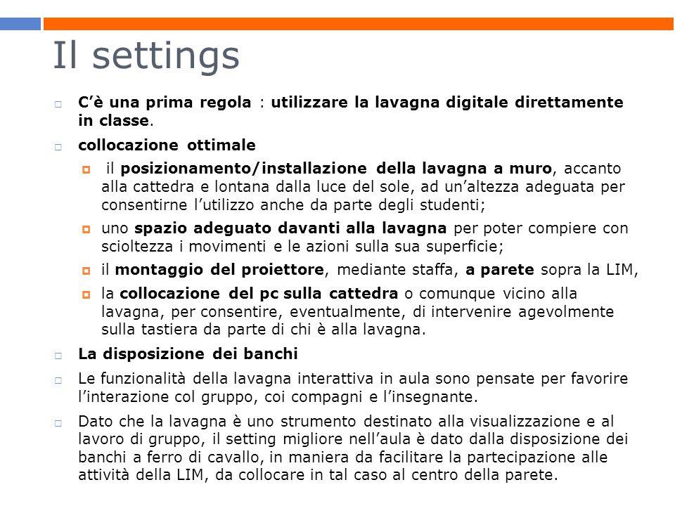 Il settings Cè una prima regola : utilizzare la lavagna digitale direttamente in classe. collocazione ottimale il posizionamento/installazione della l