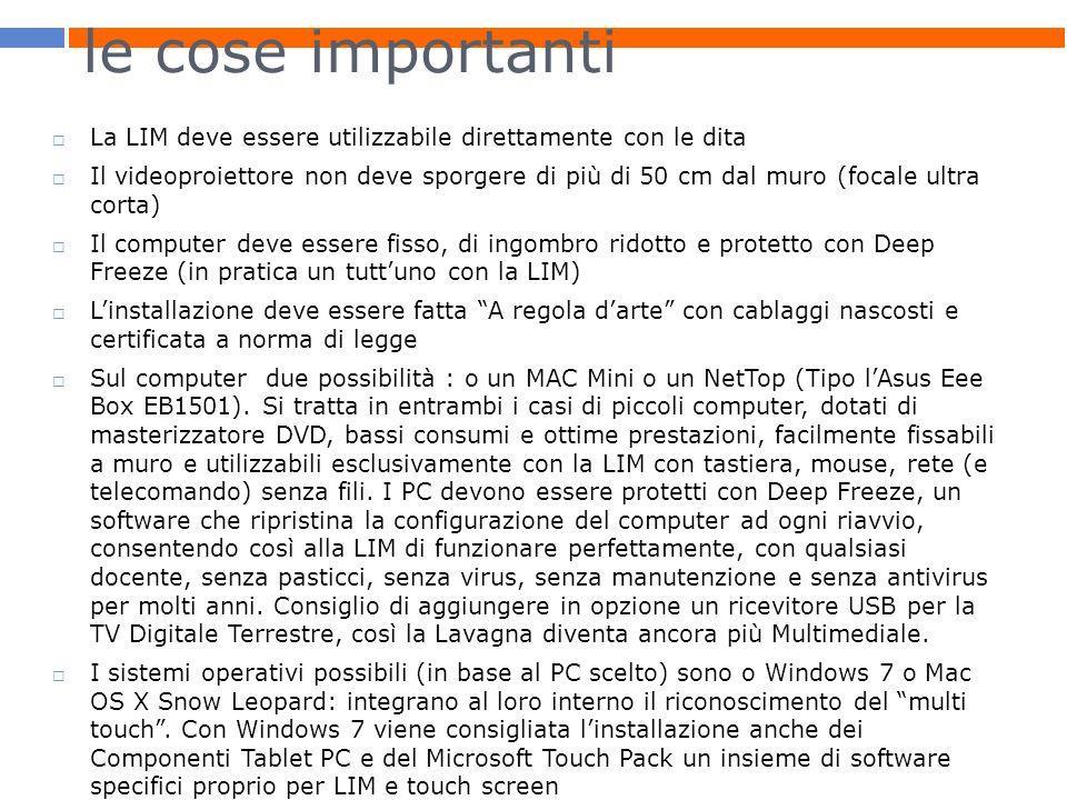 le cose importanti La LIM deve essere utilizzabile direttamente con le dita Il videoproiettore non deve sporgere di più di 50 cm dal muro (focale ultr