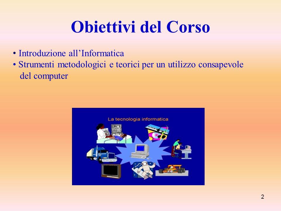 2 Introduzione allInformatica Strumenti metodologici e teorici per un utilizzo consapevole del computer Obiettivi del Corso