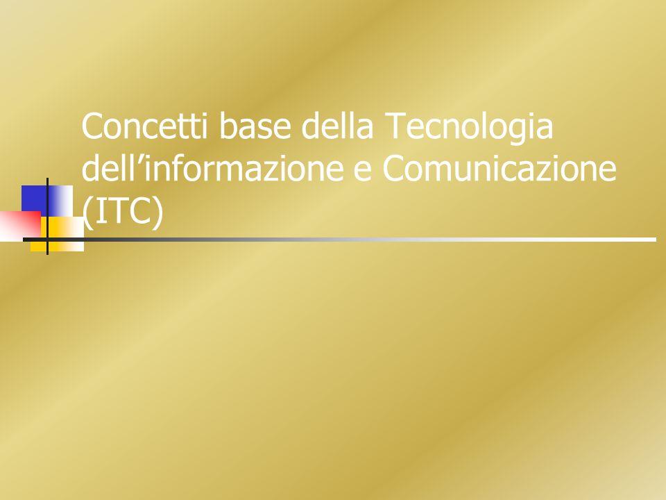 Concetti base della Tecnologia dellinformazione e Comunicazione (ITC)