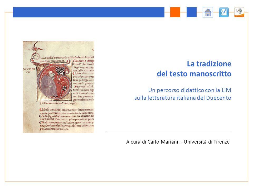 A cura di Carlo Mariani – Università di Firenze La tradizione del testo manoscritto Un percorso didattico con la LIM sulla letteratura italiana del Duecento