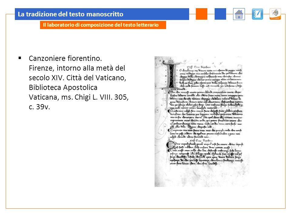 La tradizione del testo manoscritto Canzoniere fiorentino. Firenze, intorno alla metà del secolo XIV. Città del Vaticano, Biblioteca Apostolica Vatica