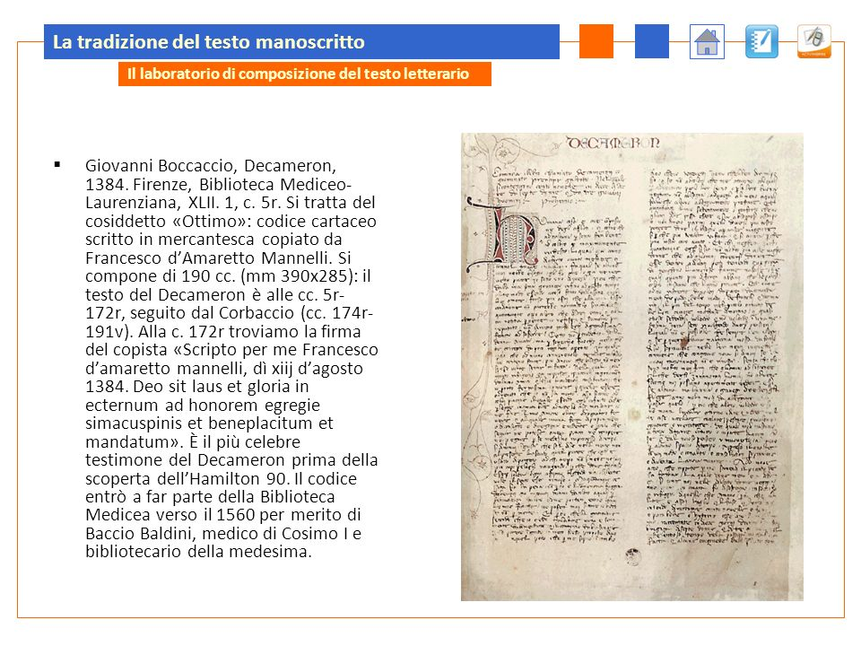 La tradizione del testo manoscritto Giovanni Boccaccio, Decameron, 1384. Firenze, Biblioteca Mediceo- Laurenziana, XLII. 1, c. 5r. Si tratta del cosid