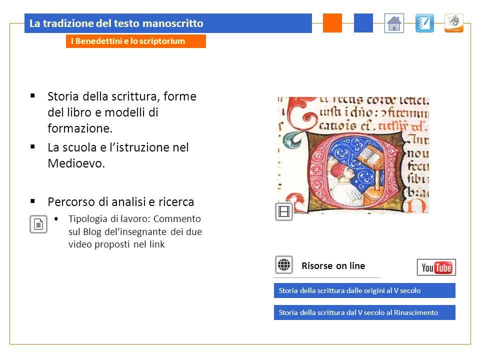 La tradizione del testo manoscritto Storia della scrittura, forme del libro e modelli di formazione. La scuola e listruzione nel Medioevo. Percorso di