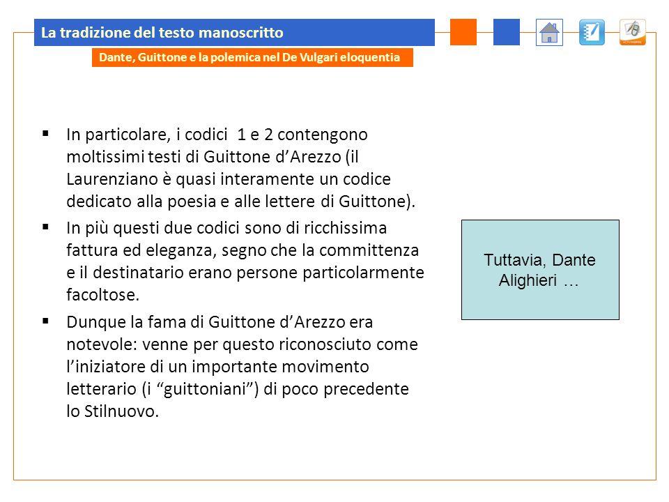 La tradizione del testo manoscritto In particolare, i codici 1 e 2 contengono moltissimi testi di Guittone dArezzo (il Laurenziano è quasi interamente un codice dedicato alla poesia e alle lettere di Guittone).