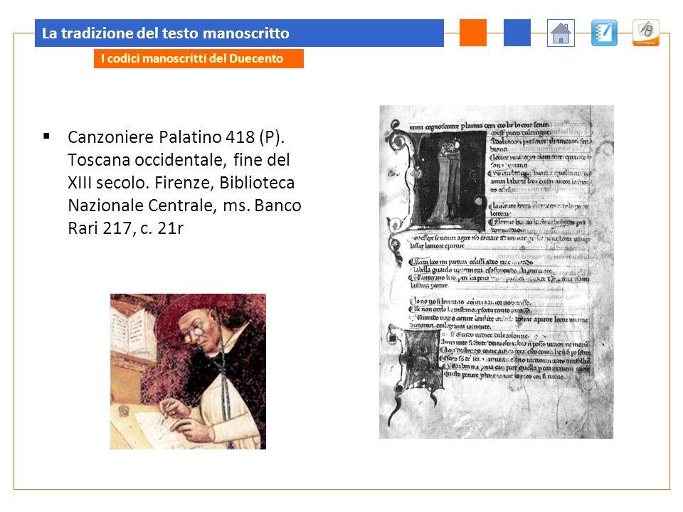 La tradizione del testo manoscritto Canzoniere Palatino 418 (P). Toscana occidentale, fine del XIII secolo. Firenze, Biblioteca Nazionale Centrale, ms