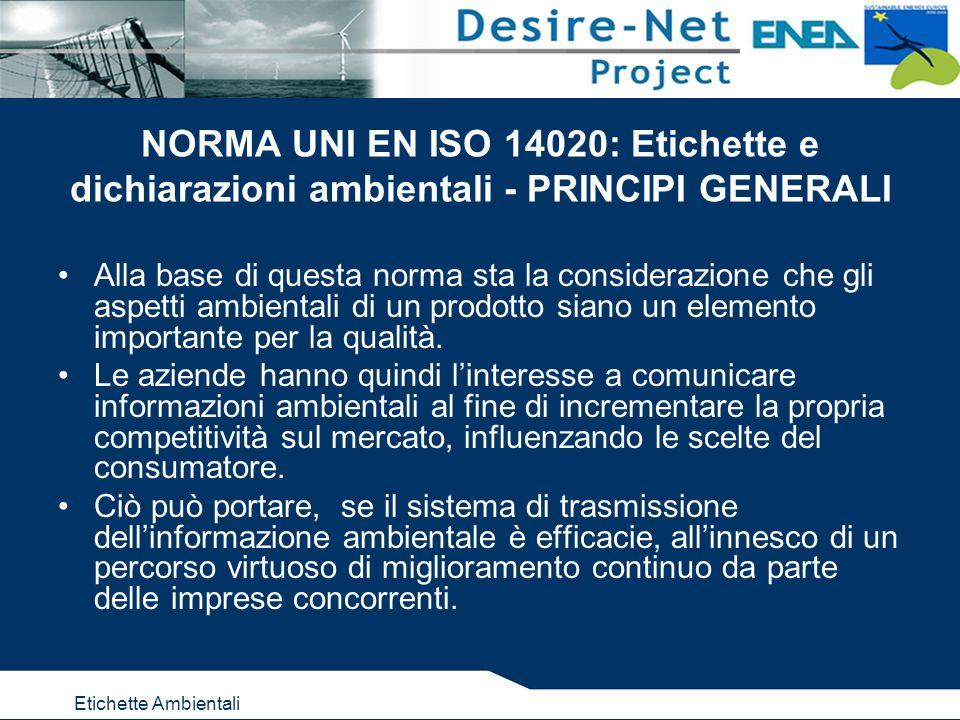 Etichette Ambientali NORMA UNI EN ISO 14020: Etichette e dichiarazioni ambientali - PRINCIPI GENERALI Alla base di questa norma sta la considerazione che gli aspetti ambientali di un prodotto siano un elemento importante per la qualità.
