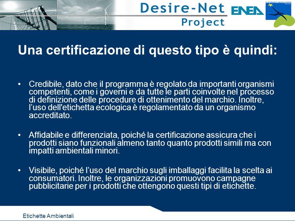 Etichette Ambientali Una certificazione di questo tipo è quindi: Credibile, dato che il programma è regolato da importanti organismi competenti, come i governi e da tutte le parti coinvolte nel processo di definizione delle procedure di ottenimento del marchio.