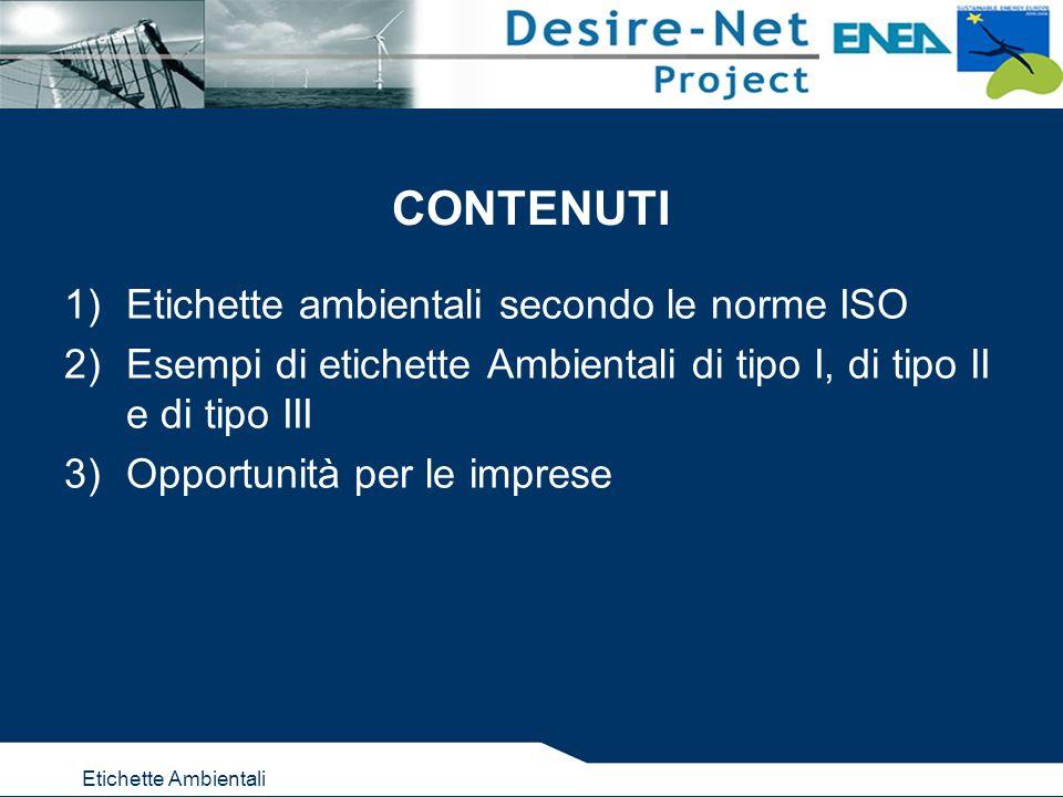 Etichette Ambientali CONTENUTI 1)Etichette ambientali secondo le norme ISO 2)Esempi di etichette Ambientali di tipo I, di tipo II e di tipo III 3)Opportunità per le imprese