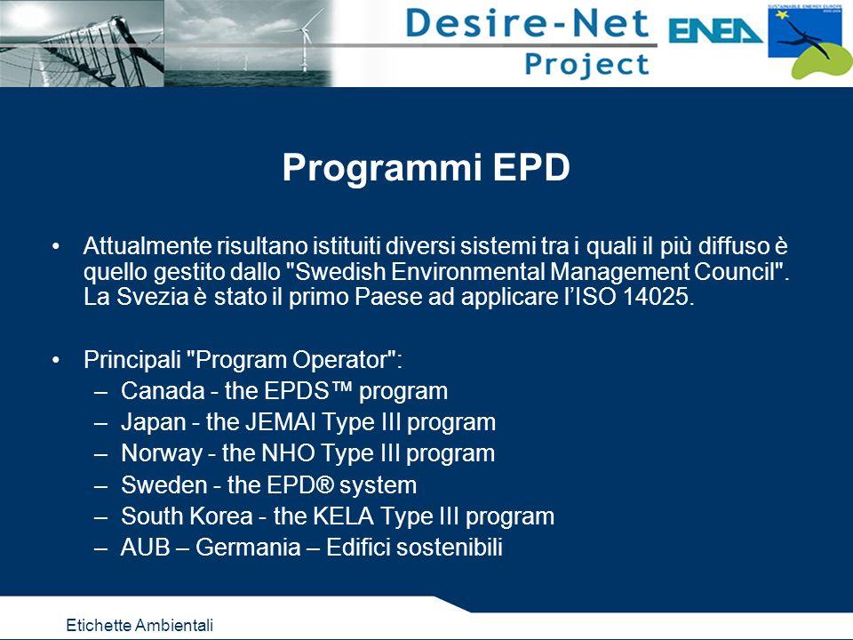 Etichette Ambientali Programmi EPD Attualmente risultano istituiti diversi sistemi tra i quali il più diffuso è quello gestito dallo Swedish Environmental Management Council .