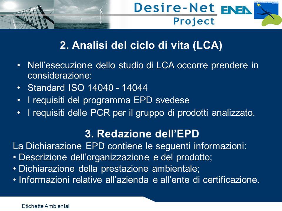 Etichette Ambientali 2. Analisi del ciclo di vita (LCA) Nellesecuzione dello studio di LCA occorre prendere in considerazione: Standard ISO 14040 - 14