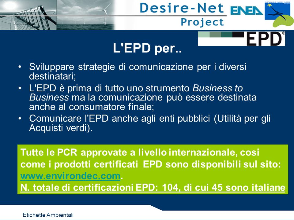 L'EPD per.. Sviluppare strategie di comunicazione per i diversi destinatari; L'EPD è prima di tutto uno strumento Business to Business ma la comunicaz