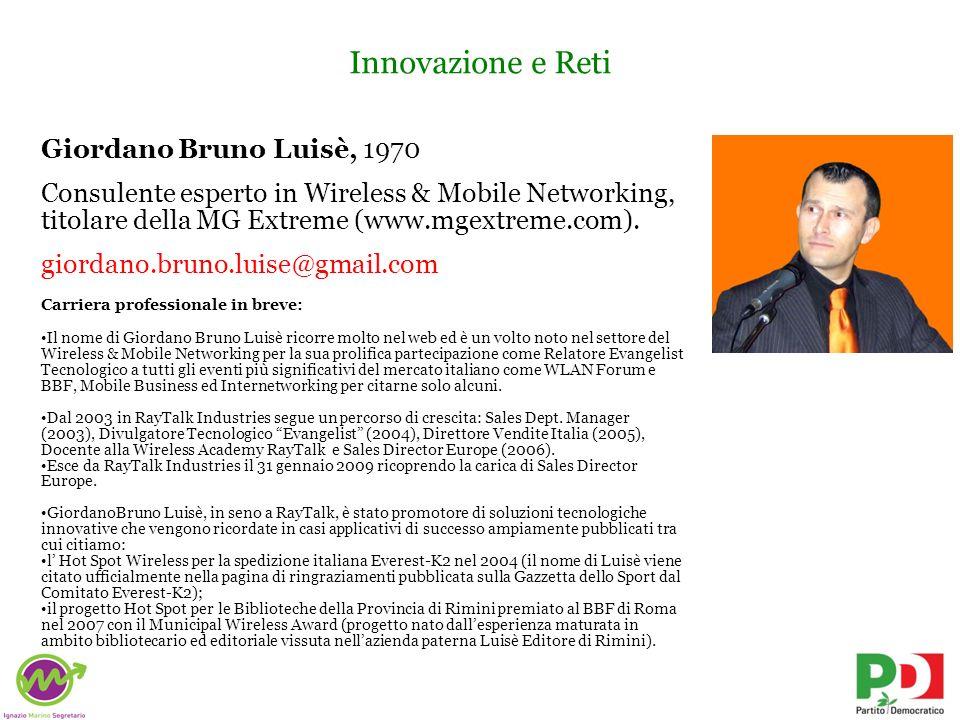 Innovazione e Reti Giordano Bruno Luisè, 1970 Consulente esperto in Wireless & Mobile Networking, titolare della MG Extreme (www.mgextreme.com). giord