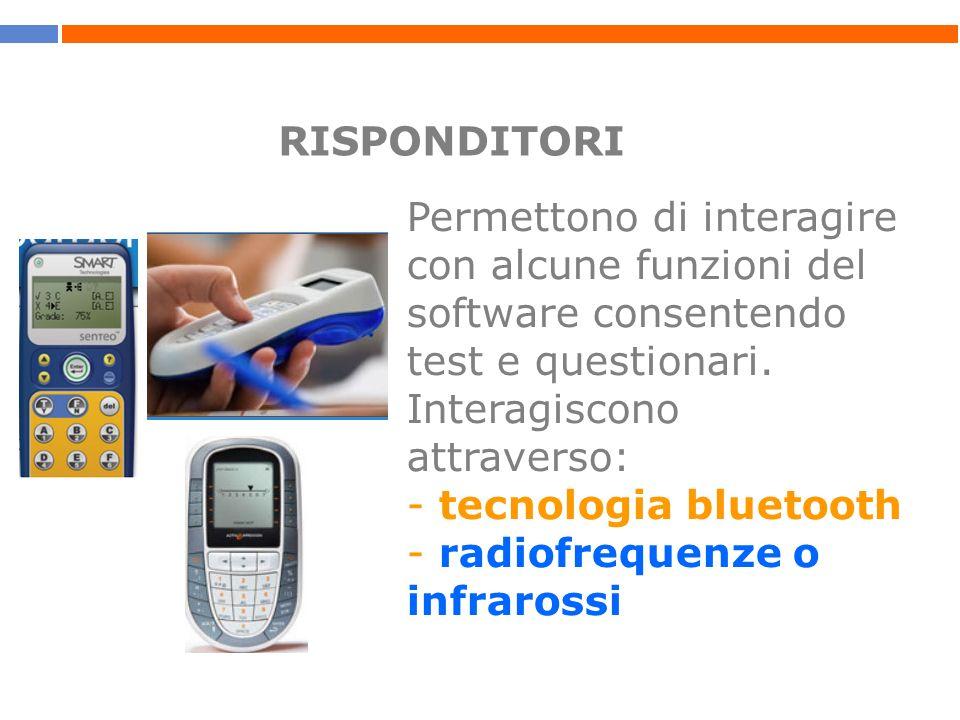 RISPONDITORI Permettono di interagire con alcune funzioni del software consentendo test e questionari. Interagiscono attraverso: - tecnologia bluetoot