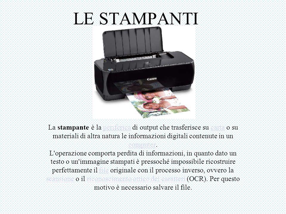 LE STAMPANTI La stampante è la periferica di output che trasferisce su carta o su materiali di altra natura le informazioni digitali contenute in un computer.