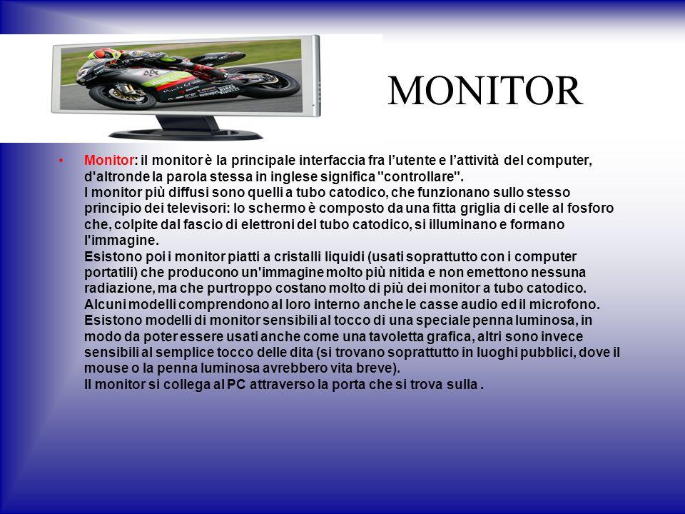 MONITOR Monitor: il monitor è la principale interfaccia fra lutente e lattività del computer, d altronde la parola stessa in inglese significa controllare .
