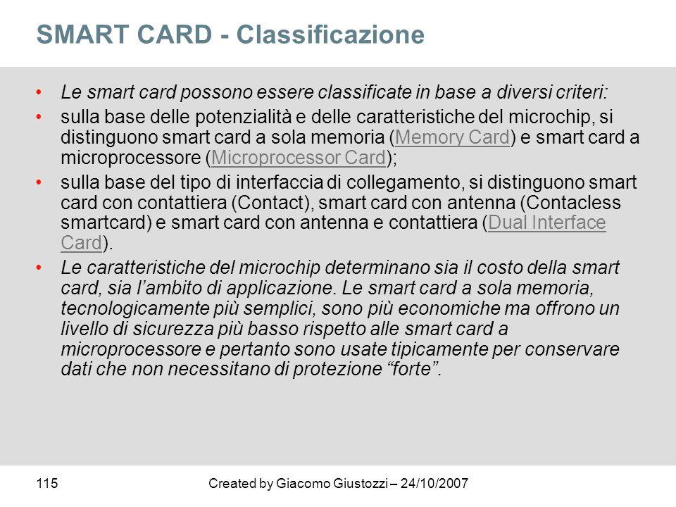 115Created by Giacomo Giustozzi – 24/10/2007 SMART CARD - Classificazione Le smart card possono essere classificate in base a diversi criteri: sulla b