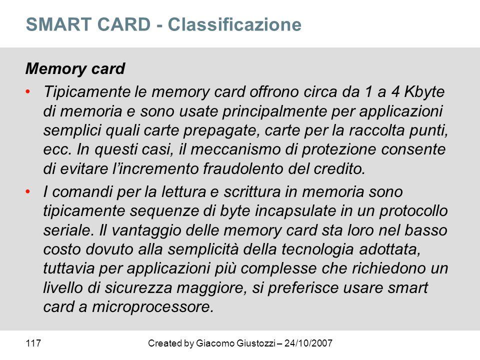 117Created by Giacomo Giustozzi – 24/10/2007 SMART CARD - Classificazione Memory card Tipicamente le memory card offrono circa da 1 a 4 Kbyte di memor