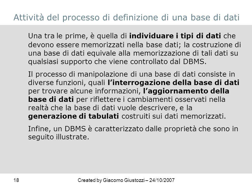 18Created by Giacomo Giustozzi – 24/10/2007 Attività del processo di definizione di una base di dati Una tra le prime, è quella di individuare i tipi