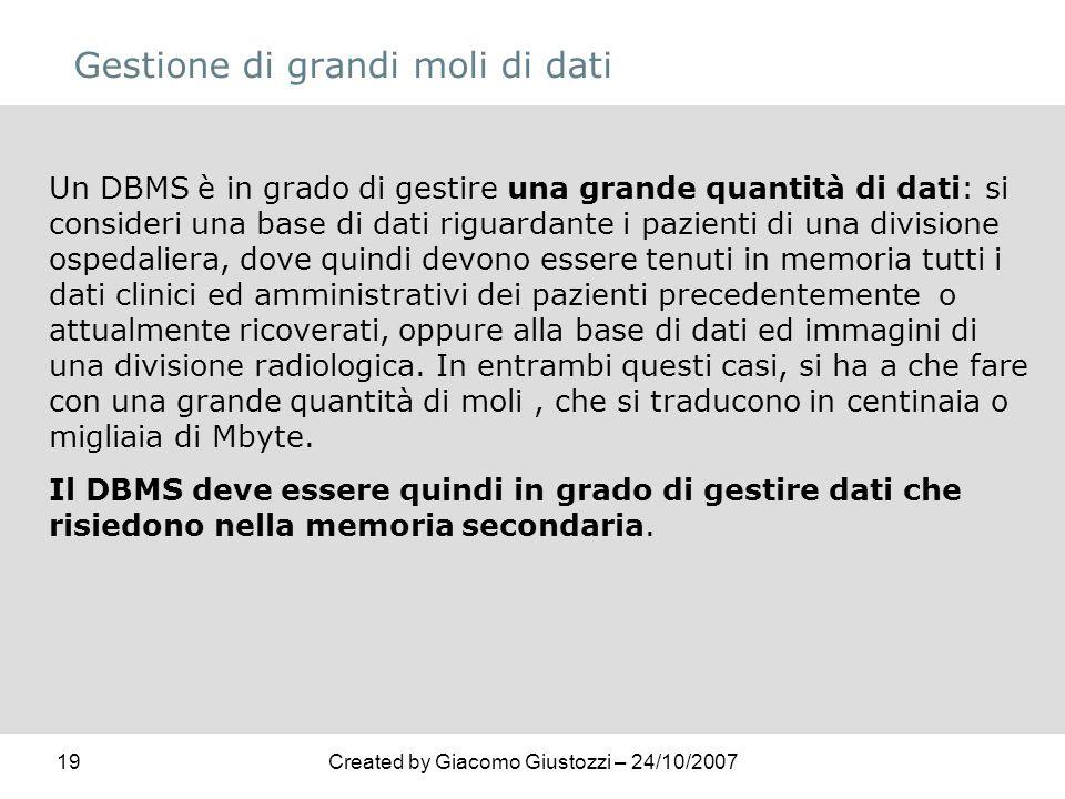19Created by Giacomo Giustozzi – 24/10/2007 Gestione di grandi moli di dati Un DBMS è in grado di gestire una grande quantità di dati: si consideri un