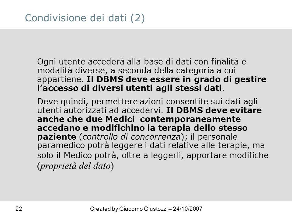 22Created by Giacomo Giustozzi – 24/10/2007 Condivisione dei dati (2) Ogni utente accederà alla base di dati con finalità e modalità diverse, a second