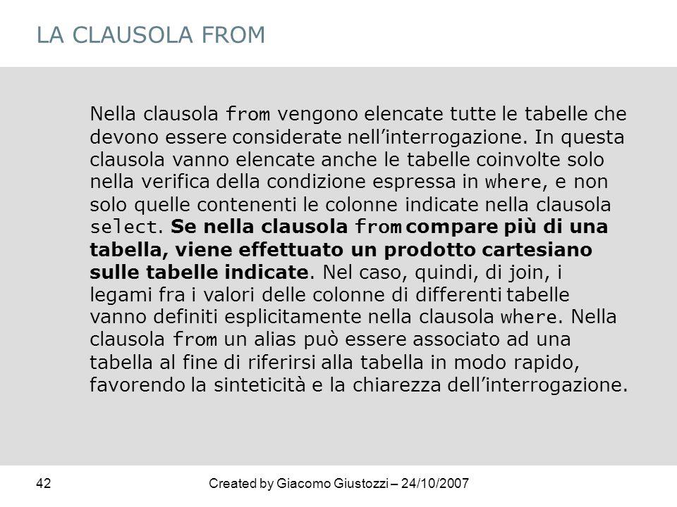 42Created by Giacomo Giustozzi – 24/10/2007 LA CLAUSOLA FROM Nella clausola from vengono elencate tutte le tabelle che devono essere considerate nelli