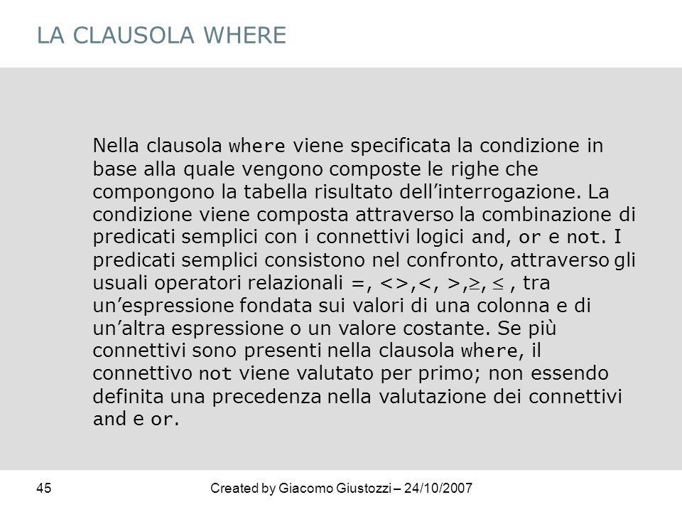 45Created by Giacomo Giustozzi – 24/10/2007 LA CLAUSOLA WHERE Nella clausola where viene specificata la condizione in base alla quale vengono composte