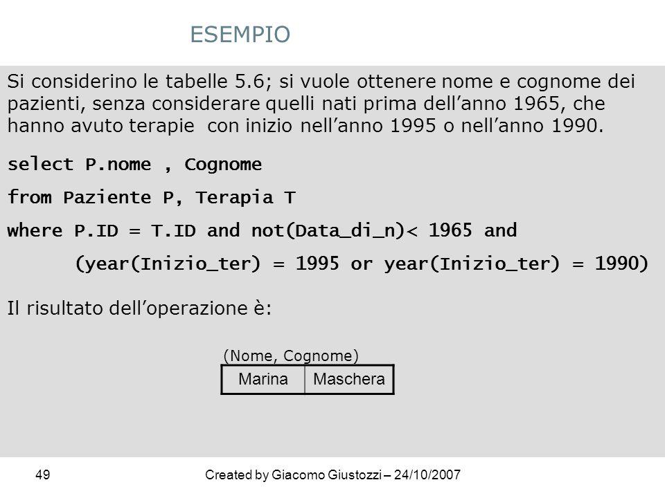49Created by Giacomo Giustozzi – 24/10/2007 ESEMPIO Si considerino le tabelle 5.6; si vuole ottenere nome e cognome dei pazienti, senza considerare qu
