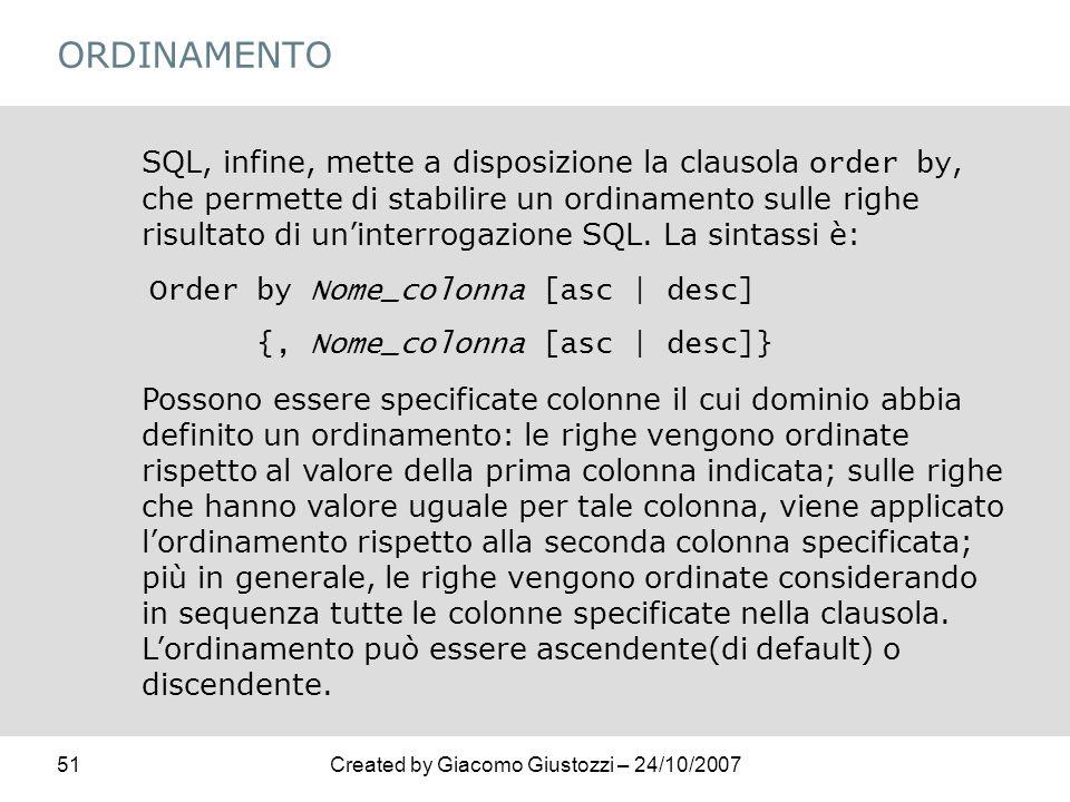 51Created by Giacomo Giustozzi – 24/10/2007 ORDINAMENTO SQL, infine, mette a disposizione la clausola order by, che permette di stabilire un ordinamen