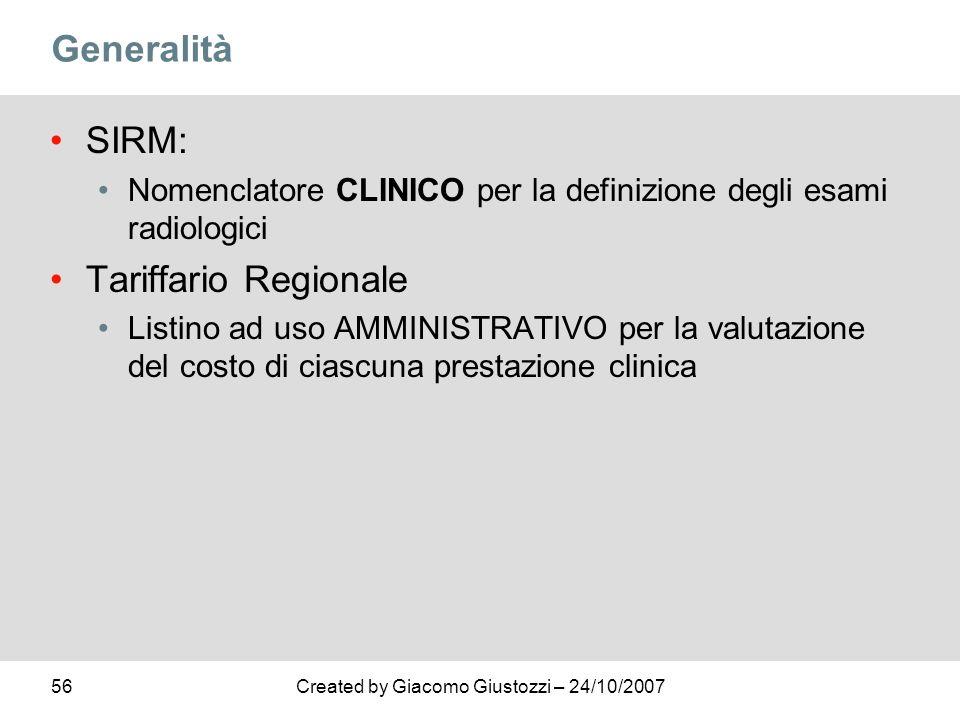56Created by Giacomo Giustozzi – 24/10/2007 Generalità SIRM: Nomenclatore CLINICO per la definizione degli esami radiologici Tariffario Regionale List