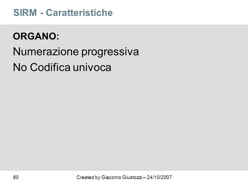 60Created by Giacomo Giustozzi – 24/10/2007 SIRM - Caratteristiche ORGANO: Numerazione progressiva No Codifica univoca