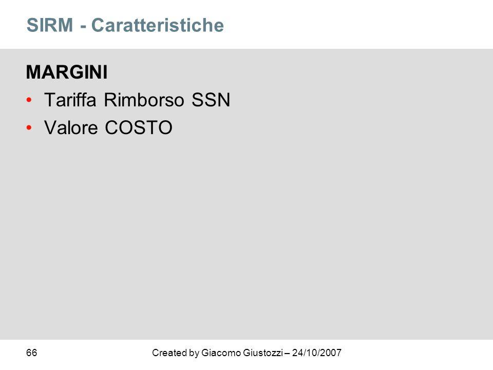 66Created by Giacomo Giustozzi – 24/10/2007 SIRM - Caratteristiche MARGINI Tariffa Rimborso SSN Valore COSTO