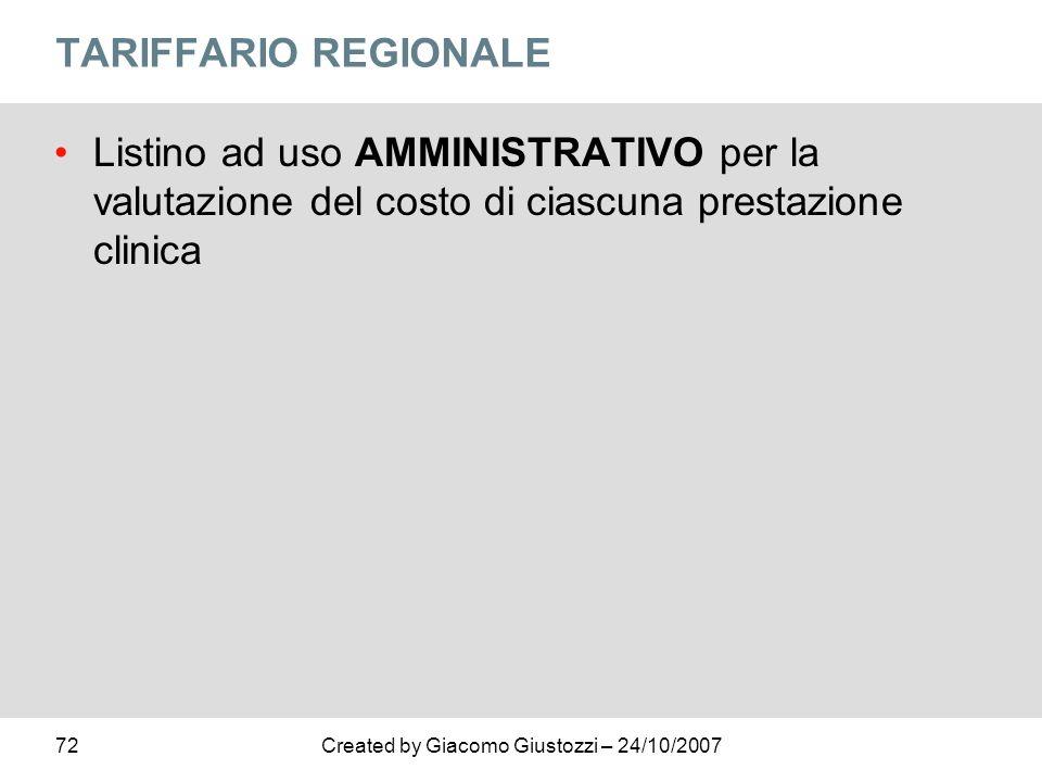 72Created by Giacomo Giustozzi – 24/10/2007 TARIFFARIO REGIONALE Listino ad uso AMMINISTRATIVO per la valutazione del costo di ciascuna prestazione cl