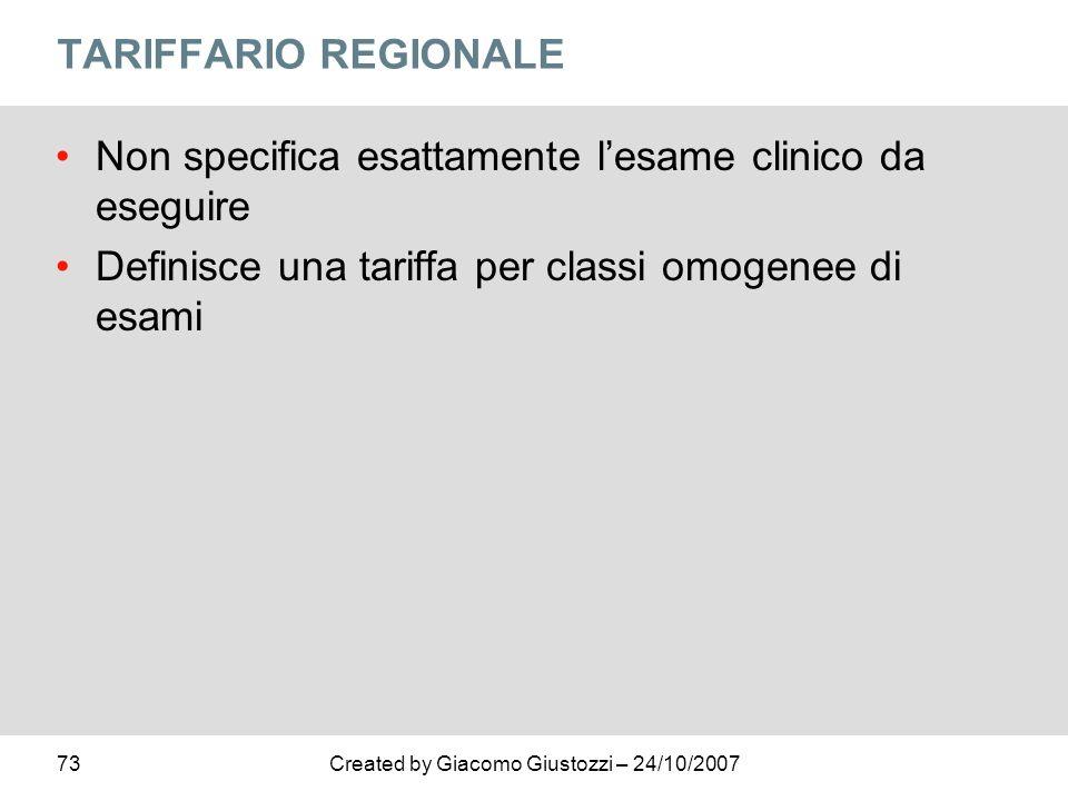 73Created by Giacomo Giustozzi – 24/10/2007 TARIFFARIO REGIONALE Non specifica esattamente lesame clinico da eseguire Definisce una tariffa per classi