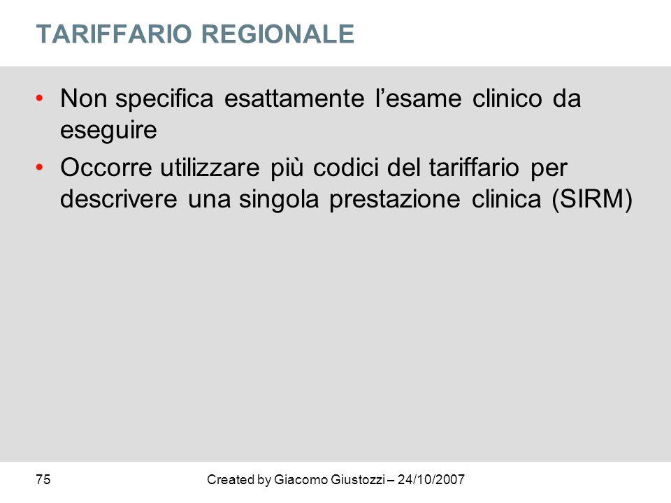 75Created by Giacomo Giustozzi – 24/10/2007 TARIFFARIO REGIONALE Non specifica esattamente lesame clinico da eseguire Occorre utilizzare più codici de