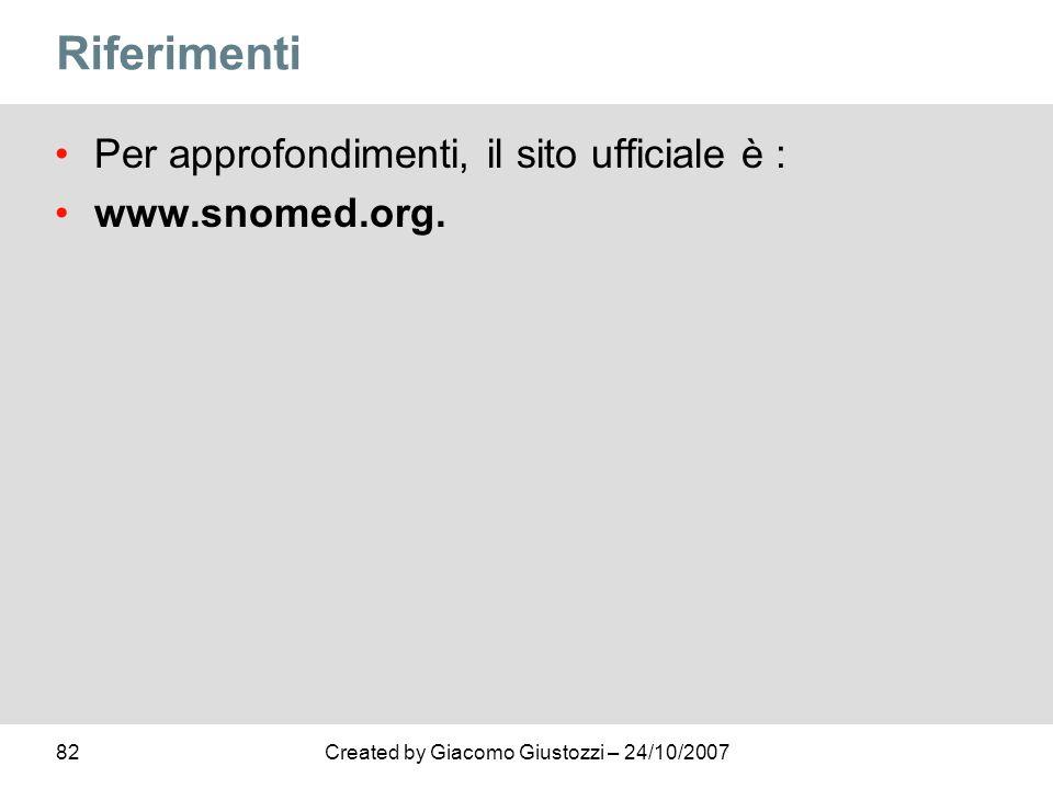 82Created by Giacomo Giustozzi – 24/10/2007 Riferimenti Per approfondimenti, il sito ufficiale è : www.snomed.org.