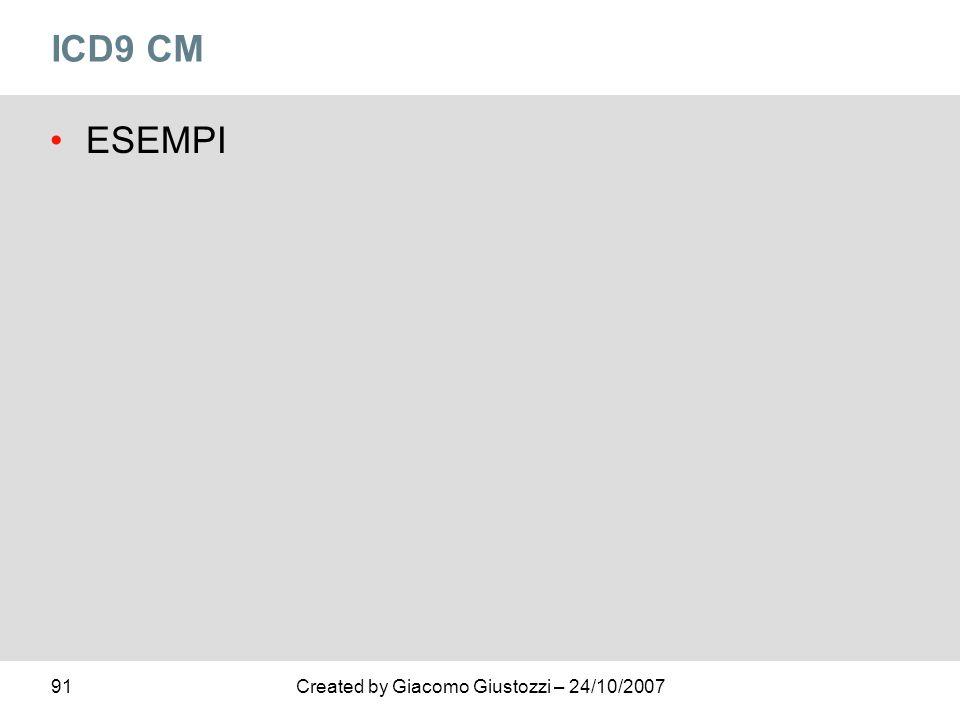 91Created by Giacomo Giustozzi – 24/10/2007 ICD9 CM ESEMPI