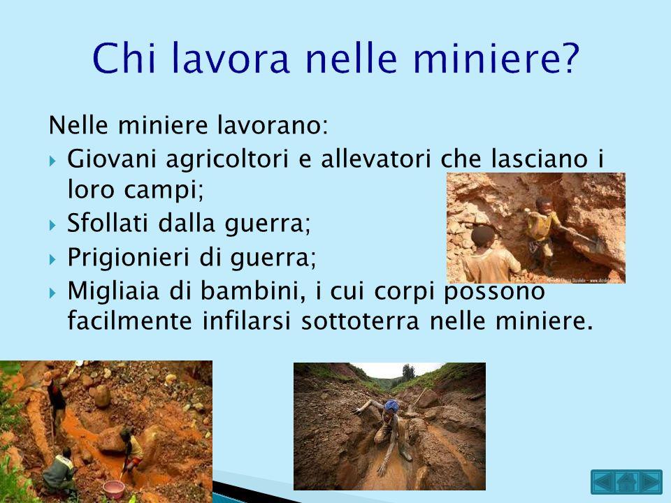 Nelle miniere lavorano: Giovani agricoltori e allevatori che lasciano i loro campi; Sfollati dalla guerra; Prigionieri di guerra; Migliaia di bambini,