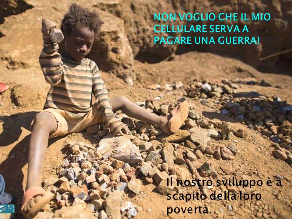 Il nostro sviluppo è a scapito della loro povertà. NON VOGLIO CHE IL MIO CELLULARE SERVA A PAGARE UNA GUERRA!
