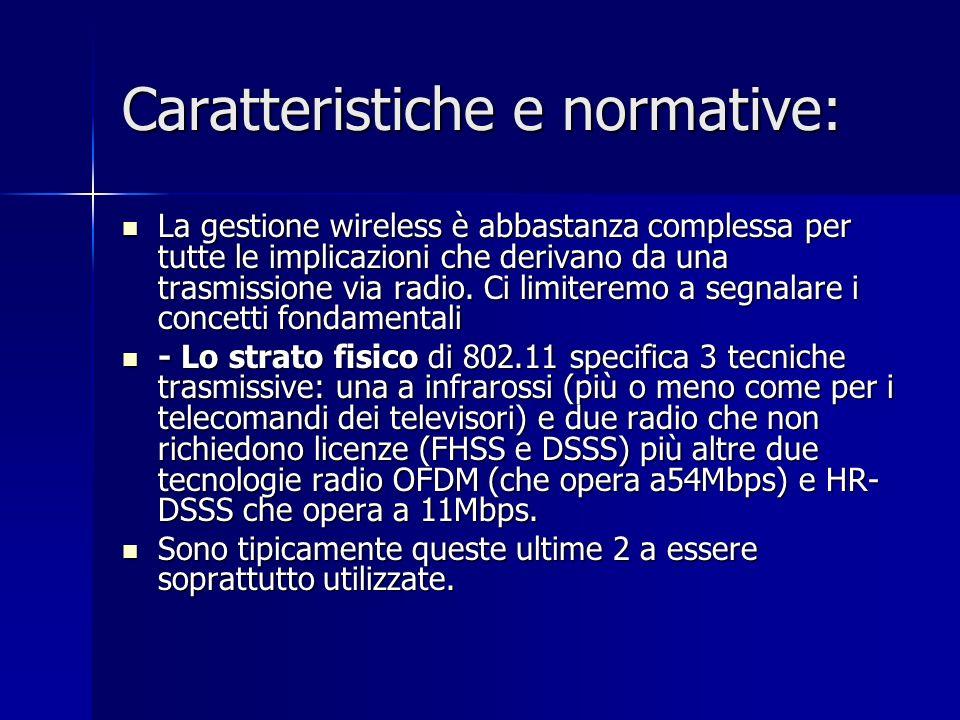 Caratteristiche e normative: La gestione wireless è abbastanza complessa per tutte le implicazioni che derivano da una trasmissione via radio.