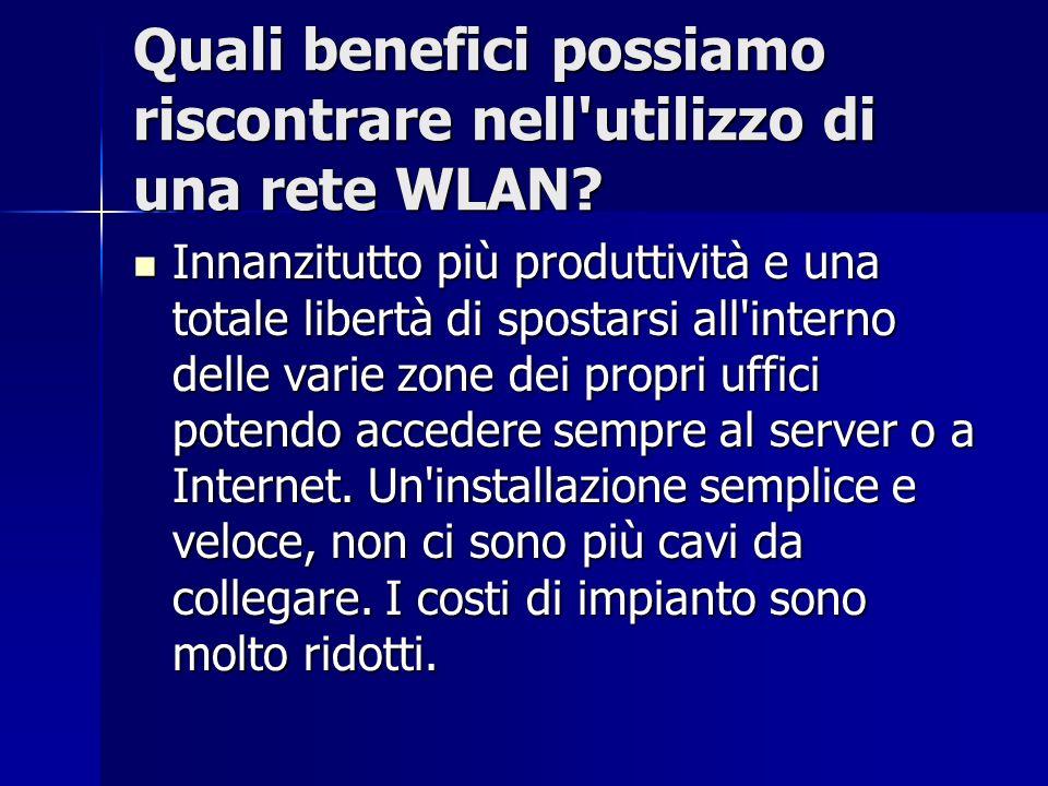 Quali benefici possiamo riscontrare nell'utilizzo di una rete WLAN? Innanzitutto più produttività e una totale libertà di spostarsi all'interno delle